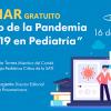 Webinar Impacto de la Pandemia COVID-19 en Pediatría. Gratuito. Julio 16, 2020.